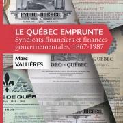 VALLIÈRE. Marc, Le Québec emprunte, Syndicats financiers et finances gouvernementales, 1867-1987, 2015.